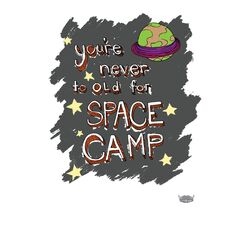 You're Never Too Old For Space Camp Poster