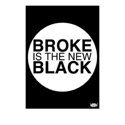 Broke is the New Black Poster