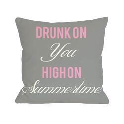 Drunk on You High on Summertime Pillow