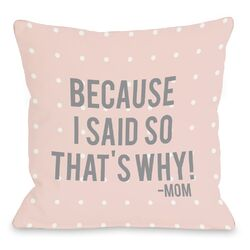 Because I Said So Pillow