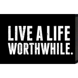'Live a Life Worthwhile' Textual Art