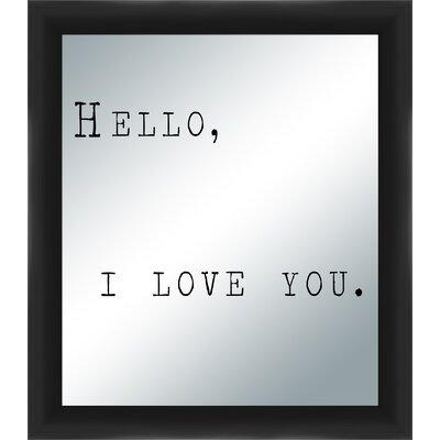 Hello, I Love You Silkscreened Mirror Framed Textual Art 5-1141