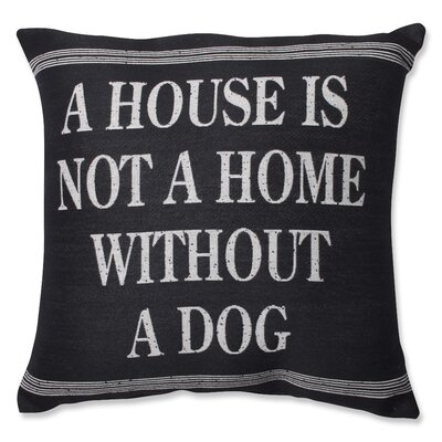 A House is Not a Home Without a Dog Throw Pillow