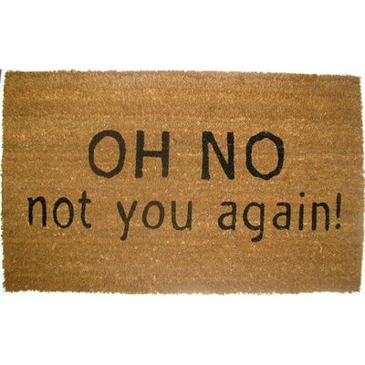 Oh No Not You Again Doormat Mat Size: Rectangle 110 x 3