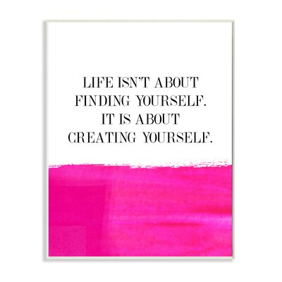 Lulusimostudio 'Life Isn'T About Finding Creating' Textual Art Format: Plaque, Size: 10