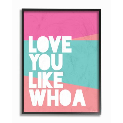 Love You like Whoa Framed Giclee Texturized Art Size: 14
