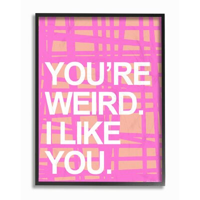 'You'Re Weird. I Like You' Textual Art Format: Black Frame, Size: 14