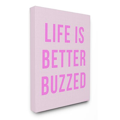 Life Is Better Buzzed Pink Stretched Canvas Wall Art Size: 20