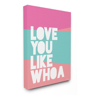 Love You Like Whoa Stretched Canvas Wall Art Size: 20