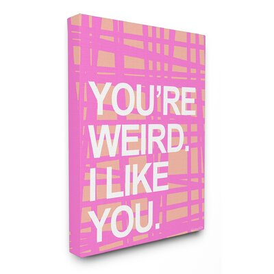 'You'Re Weird. I Like You' Textual Art Format: Canvas, Size: 20