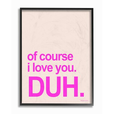 I Love You. Duh. Typography Framed Giclee Texturized Art Size: 14
