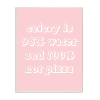 'Celery is 95% Water and 100% Not Pizza' Textual Art on Wood Format: Unframed, Size: 15