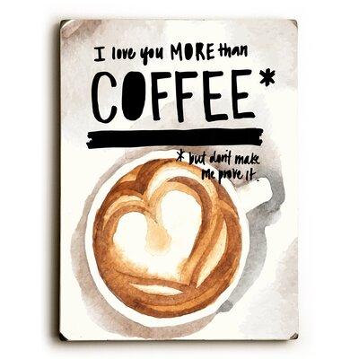 'More Than Coffee' Graphic Art Print on Wood LRUN4408 39350656