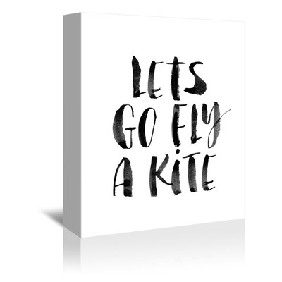 """Let's Go Fly a Kite Textual Art on Gallery Wrapped Canvas Size: 20"""" H x 16"""" W x 1.75"""" D"""