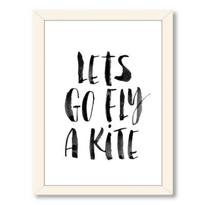 Let's Go Fly a Kite Framed Textual Art Frame Color: White