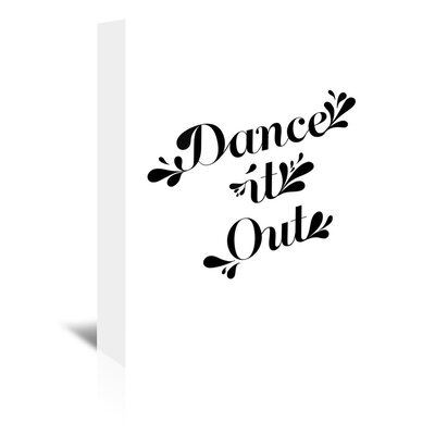 Dance It Out by Vera Mladenovic Textual Art on Wrapped Canvas Size: 30