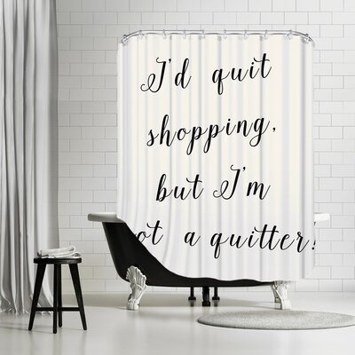 Grossular Id Quit Shopping Shower Curtain