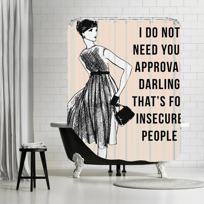 Grossular I Do Not Need Your Approval Shower Curtain