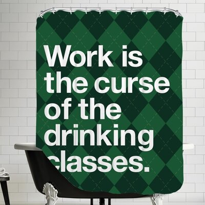 Work is the Curse of the Drinking Classes Shower Curtain