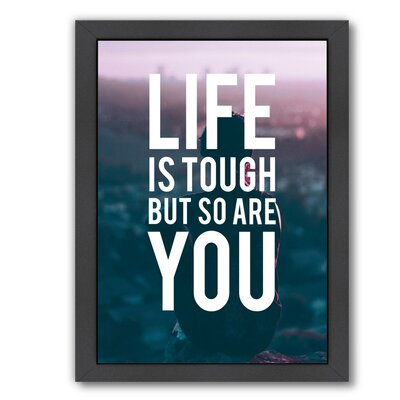 Life Is Tough So Are You by The Glass Mountain Framed Graphic Art Size: 26.5