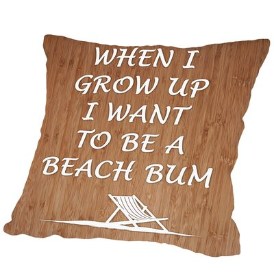 When I Grow Up Beach Bum Outdoor Throw Pillow Size: 18 H x 18 W x 2 D