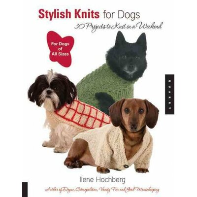 Stylish Knits For Dogs; 30 Projects To Knit In A Weekend