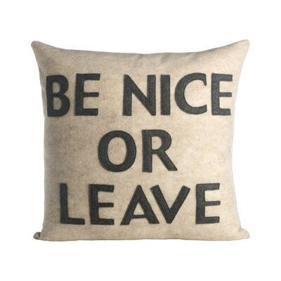 House Rules Be Nice or Leave Throw Pillow Size: 22 W x 22 D, Color: Oatmeal & Charcoal Felt