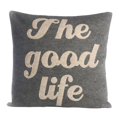 The Good Life Throw Pillow Size: 22 H x 22 W, Color: Charcoal / White Felt