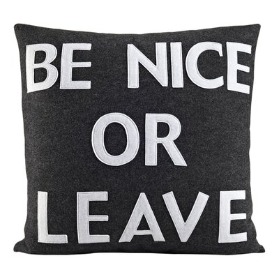 House Rules Be Nice or Leave Throw Pillow Size: 22 W x 22 D, Color: Charcoal & White Felt
