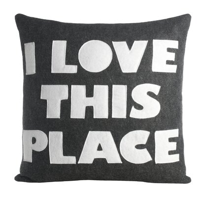 Celebrate Everyday I Love This Place Throw Pillow Size: 16 H x 16 W, Color: Charcoal / White Felt