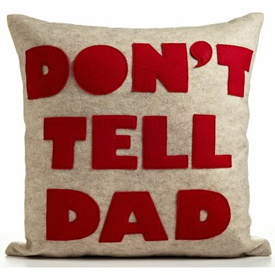 Good Advice Dont Tell Dad Throw Pillow Color: Oatmeal Felt/Red