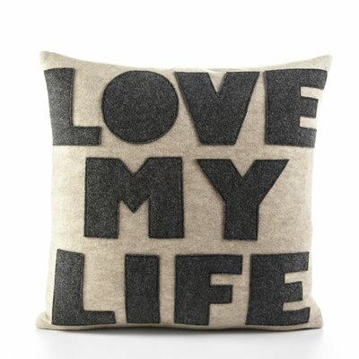 Celebrate Everyday Love My Life Decorative Throw Pillow Color: Oatmeal / Charcoal Felt
