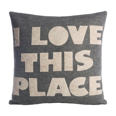 Celebrate Everyday I Love This Place Throw Pillow Size: 16 H x 16 W, Color: Heather Grey / Oatmeal Felt
