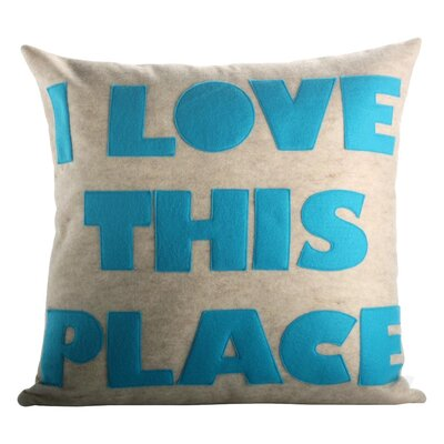 Celebrate Everyday I Love This Place Throw Pillow Size: 16 H x 16 W, Color: Oatmeal / Turquoise Felt