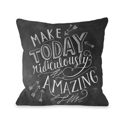 Make Today Ridiculously Amazing Throw Pillow Size: 16 x 16