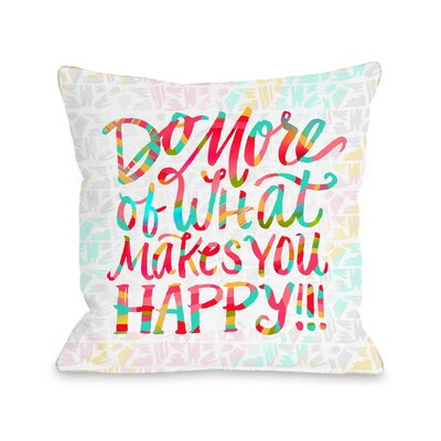What Makes You Happy Throw Pillow Size: 18 H x 18 W x 3 D