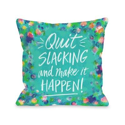 Quit Slacking Throw Pillow Size: 16 H x 16 W x 3 D