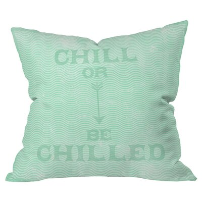 Nick Nelson Chill or be Chilled Outdoor Throw Pillow Size: 16 H x 16 W x 5 D