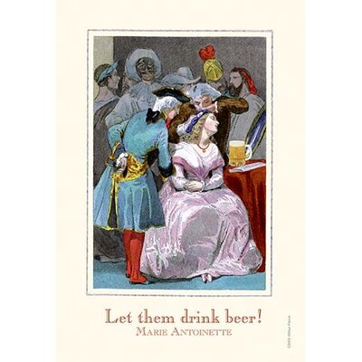 'Let them Drink Beer - Marie Antoinette' by Wilbur Pierce Graphic Art 0-587-21005-2