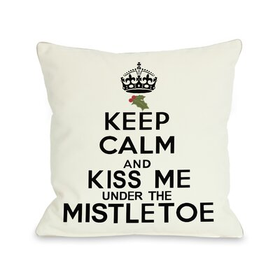 Keep Calm and Kiss Me Under The Mistletoe Throw Pillow Size: 26 H x 26 W