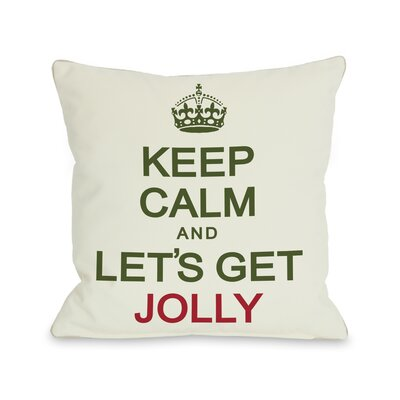 Keep Calm and Lets Get Jolly Throw Pillow Size: 16 H x 16 W