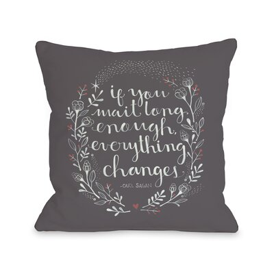 Everything Changes Throw Pillow Size: 18 H x 18 W