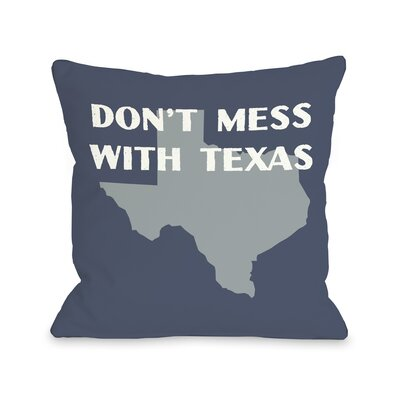 Dont Mess with Texas Throw Pillow Size: 18 H x 18 W