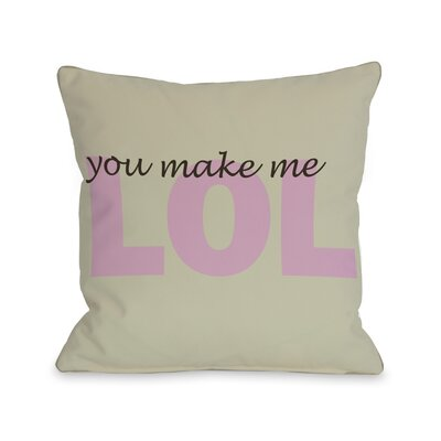I,You Make Me LOL Throw Pillow Color: Gray Mimosa, Size: 18 H x 18 W