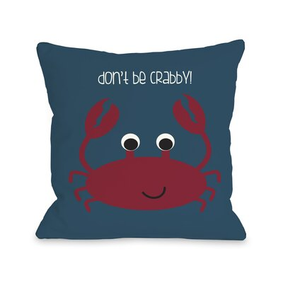 Dont Be Crabby Throw Pillow Size: 18 H x 18 W