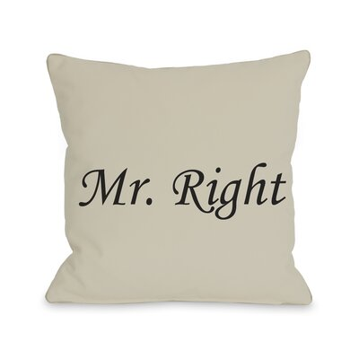 Mr. Right Throw Pillow Size: 18 H x 18 W