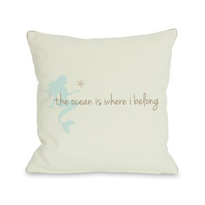 Ocean is Where I Belong Mermaid Throw Pillow Size: 16 H x 16 W