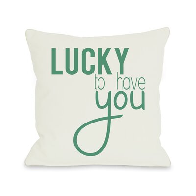 Lucky To Have You Throw Pillow Size: 18 H x 18 W