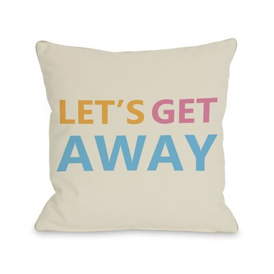 Lets Get Away Throw Pillow Size: 18 H x 18 W