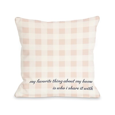 Favorite Thing About My Home Gingham Throw Pillow Size: 26 H x 26 W
